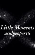 Little Moments by aculpepper16