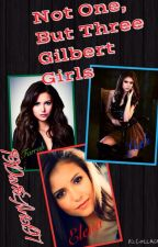 Not One, but Three Gilbert Girls (A Vampire Diaries fan-fic) 'DISCONTINUED' by 19Dark_Ariel97