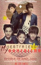 My Bestfriend's Boyfriend [EXO] by ayahjxox
