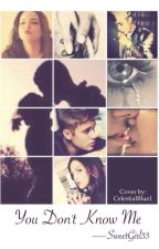 """""""You don't know me"""" [Novela Fanfic] by -SweetGirl33"""