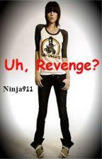 Uh, Revenge? by ninja911