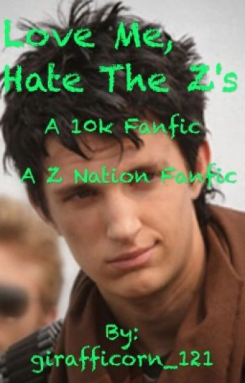 Love me, hate the z's (a 10k and z nation fanfic)