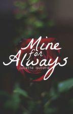 Mine For Always | ✓ by Juliette_Aurora