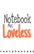Notebook ng Loveless[COMPLETED] by vastphantasm