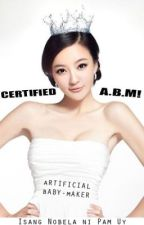 Certified A.B.M! (Artificial Baby-Maker) by Pam_Uy
