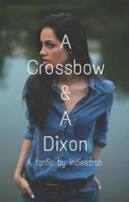 A Crossbow and a Dixon (TWD Fanfiction) by indiesarah