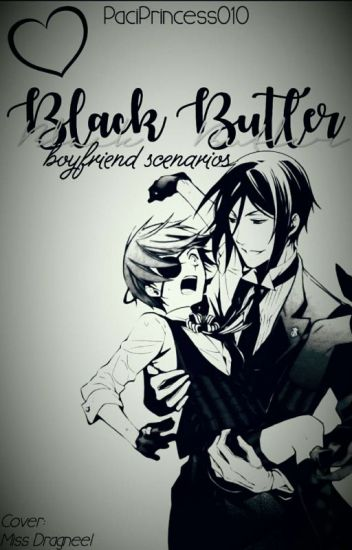 Black butler boyfriend scenarios (REQUESTS OPEN/EDITING NOW)
