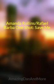 Amanda Rollins/Rafael Barba One Shot: Save Me by jemapellelafayette