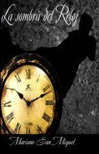 La Sombra del Reloj: Un Oscuro pasado by Mariano_San_Miguel
