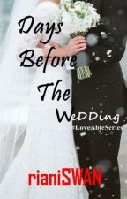 Days Before The Wedding #LoveAbleSeries Book2 by RianiSWAN