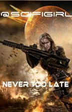Never Too Late  by scifigirl