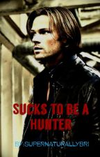 Sucks to be a hunter (Sam Winchester fanfic) by Bri_m_edwards