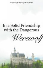 In a Solid Friendship with the Dangerous Werewolf by Svenska99