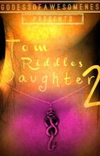 Tom Riddles Daughter Book 2 |Wattys2015| by GoddesOfAwesomeness