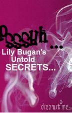 Psssshh...! Lily Bugan's Untold Secrets by RoadenBonifant