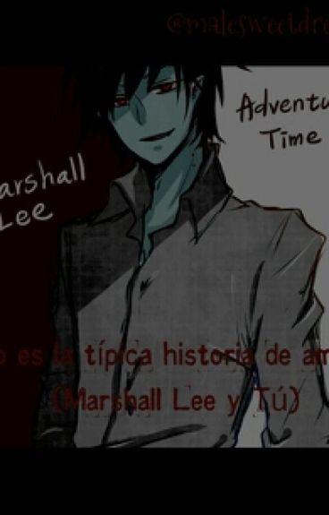 No es la típica historia de amor (Marshall Lee y tu) #Book 1 -Terminada-
