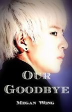 Our Goodbye - Daehyun (B.A.P) Mini Series by MeganWong