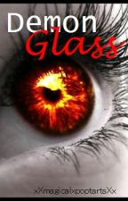 Demon Glass(short story) *Needs editing * by xXmagicalxpoptartsXx