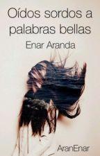 Oídos sordos a palabras bellas by AranEnar