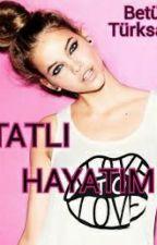 TATLI HAYATIM =D by Hello-Girl12