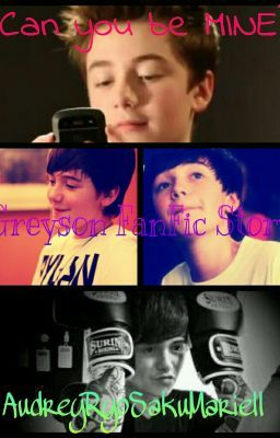 Can You Be Mine ? (Greyson FanFic Story)