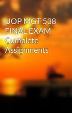 UOP MGT 538 FINAL EXAM Complete Assignments by LaceyKeri