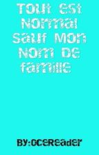 Tout est Normal Sauf Mon Nom De Famille by OceReader