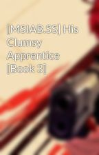 [MSIAB.SS] His Clumsy Apprentice [Book 3] by Zmxncbv18