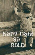 Nang Dahil sa BOLD by SyeteBente