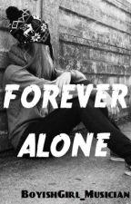 FOREVER ALONE [Short Story] by BoyishGirl_Musician