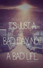 It's just a bad day, not a bad life. by Emelsy