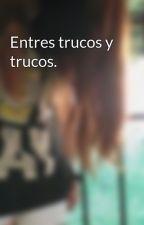 Entres trucos y trucos. by _nowyouseeme_atlas