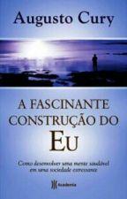 a fascinante contruçao do EU(augusto cury) by rakelfeitosa3