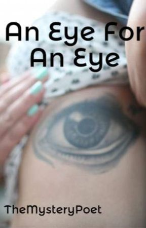 An Eye For An Eye by TheMysteryPoet