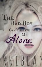 The Bad Boy Can't Leave Me Alone by CarribeanSea
