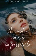 Il nostro amore impossibile. by xcallmepolenta
