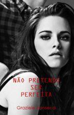 Não Pretendo ser Perfeita by grazzi94