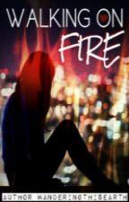 Walking on Fire by Wanderingthisearth