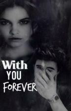 With You Forever by Lauraonlyyou