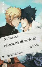 Nunca Es Demasiado Tarde || SasuNaru ⟪EDITANDO⟫ by _Naikyy_
