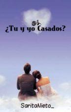 ¿Tu y yo Casados? by Nome_encuentres