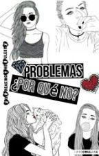 Problemas, ¿por qué no? by XxTheInvisiblexX