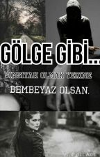 GÖLGE GİBİ... by Healerlady