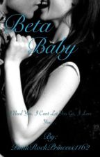 Beta Baby (Sequel to The Alpha's Girl) by PunkRockPrincess1162