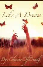 Like A Dream by ChaserOfDeath