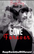 Gone Forever~[BoyxBoy]~Book 2 by DeepDarkAndDifferent