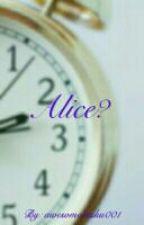 Alice? by awesomeotaku001