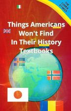 Things Americans Won't Find In Their History Textbooks by TheCookieOtakus