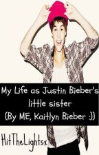 My life as Justin Bieber's little sister (By ME, Kaitlyn Bieber) by ottawalieber
