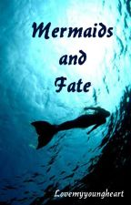 Mermaids and Fate #Wattys2016 by LovemyyoungHeart